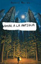 AMAR A LA ANTIGUA. by samantha-Wpd