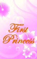 First Princess (Completed) by iAmAnggeL