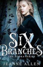 Six Branches (Book I the Agora series) by JeanneSunja
