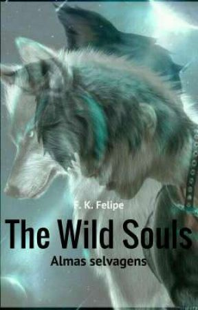 The wild souls -  Almas Selvagens  by FKLipe