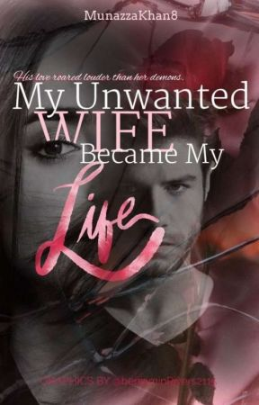 My unwanted wife became my life. by MunazzaKhan8