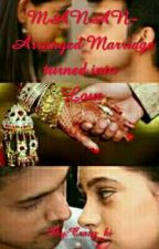 MANAN- Arranged Marriage turned into Love by secretromanticwriter