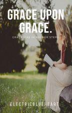 grace upon grace. by electricblueheart