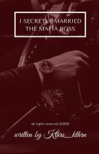 I secretly married the mafia boss by katrinadc256