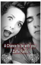A Chance To be With You: Zalfie Fanfic by i_wuv_oneD