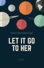 Let it Go To Her by astdilla