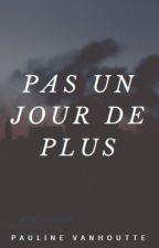Pas un jour de plus. by PaulineVanhoutte