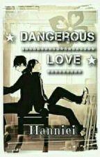 ★Dangerous Love★ [Zodiac Yaoi/Gay] by Hanniei