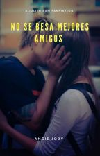 No se besa mejores amigos by AngieJoBy