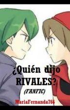 ¿Quién dijo RIVALES? by MariaFernanda766