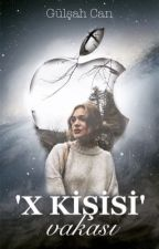 'X KİŞİSİ' VAKASI (Serinin İkinci Kitabı) by gulsahhcan