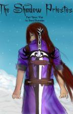 The Shadow Priestess: Part 3: War by Celuthien