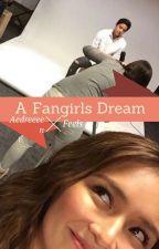 A Fangirls Dream by Aedreeeen