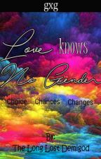 Love Knows No Gender (gxg) by TheLongLostDemigod