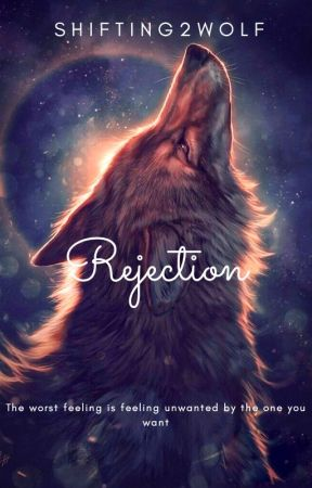 Rejection by Shifting2wolf