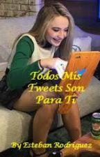 Todos mis Tweets son para ti... by EstebanR1205