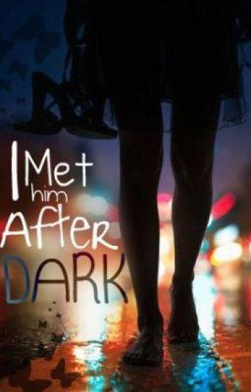 I Met Him After Dark.