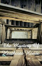 The Mystery Of Heathcote House by isobelstew