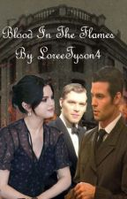 Blood In The Flames (Elijah Mikaelson/Book II of Elizabeth Gerard Series) by LoreeTyson4