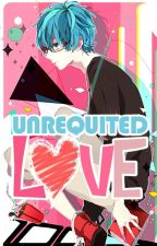Unrequited Love [On Hold] by HibariHaru013