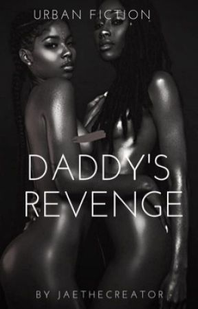 Daddy's  Revenge  ||URBAN FICTION by Jaethecreator