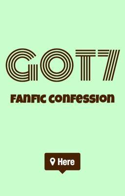 GOT7 Fanfic Confession