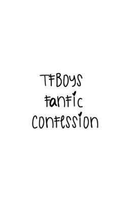 TFBoys Fanfic Confession