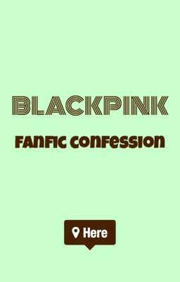 Blackpink Fanfic Confession