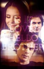 Is It Love? Hello Brother by SaraSouza304