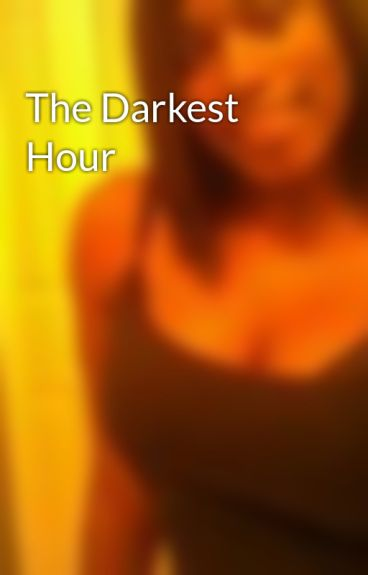 The Darkest Hour by Pisces_baby