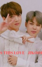 [12] Is this love - Jikook [COMPLETED] by btsrockz