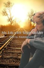 My Life with Tayler Holder by kayleekitty2003