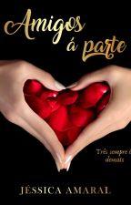 Amigos à parte (Completo) - Livro um by JessicaAmaraal