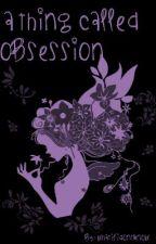 A Thing Called Obsession by Daniya__Shah