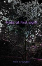 Hate at first sight by Ash_crazygirl