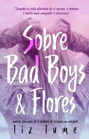 (VERSÃO NÃO REVISADA DISPONÍVEL ATÉ 19/10/18) - Sobre Bad Boys & Flores by autoraliz