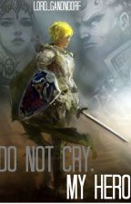 Do Not Cry, My Hero. by Lord_Ganondorf