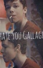 I hate you Gallagher 》Ian Gallagher  by miss_espinosa97