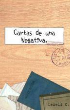 Cartas de una Negativa. (#BestBooks) by LexellCassini