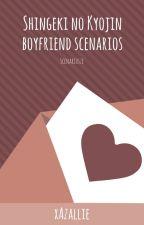 Boyfriend Scenarios - SnK by xAzallie