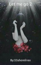 Let me go 2 by SSshorelinex
