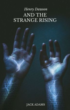 Henry Dawson and the Strange Rising by CRHS_Writing