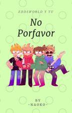 ¡No Porfavor! ||Eddsworld y tu|| by -Naoko-