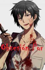 Mi obsesión por ti :3 ||yandere-kun y tu|| by Baka202