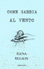 COME SABBIA AL VENTO ☆COMPLETA☆ by elereg