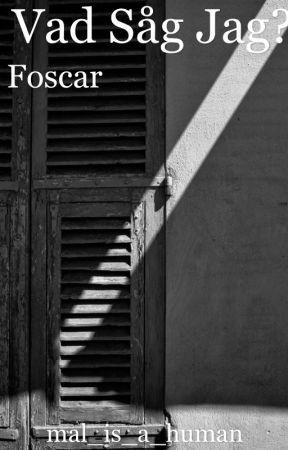 Vad såg jag? |FOSCAR| by mal_is_a_human