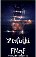ZODIAKI ||FNaF|| ✓ by DzikiSzynszyl