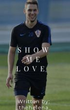Show me love \\ Marko Pjaca // by HelenaPjaca