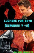 Luchare por esto (Elrubius y tu ) by nekodoblas13