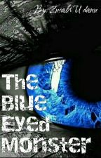 The Blue Eyed Monster by Anonymous-Everdeen